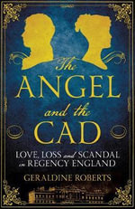 The Angel and the Cad : Love, Loss and Scandal in Regency England - Geraldine Roberts