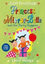 Princess Mirror-Belle and the Party Hoppers : Princess Mirror-belle - Julia Donaldson
