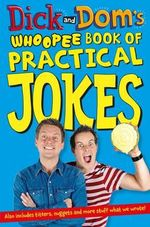 Dick and Dom's Whoopee Book of Practical Jokes : Dick and Dom - Richard McCourt