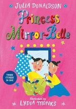 Princess Mirror-Belle : Princess Mirror-belle - Julia Donaldson