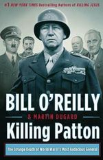 Killing Patton : The Strange Death of World War II's Most Audacious General - Bill O'Reilly