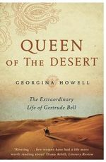 Queen of the Desert : The Extraordinary Life of Gertrude Bell - Georgina Howell