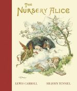 The Nursery Alice : First Stories - Lewis Carroll