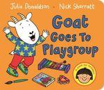 Goat Goes to Playgroup - Julia Donaldson