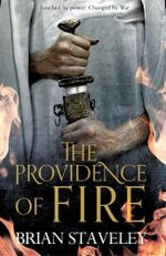 The Providence of Fire : Chronicle of the Unhewn Throne : Book 2 - Brian Staveley