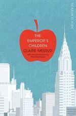 The Emperor's Children : Picador Classic - Claire Messud