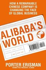 Alibaba's World : How a Remarkable Chinese Company is Changing the Face of Global Business - Porter Erisman