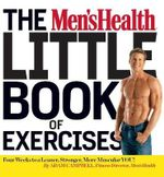 The Men's Health Little Book of Exercises : Four Weeks to a Leaner, Stronger, More Muscular You! - Adam Campbell
