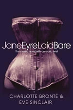 Jane Eyre Laid Bare - Eve Sinclair