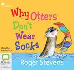 Why Otters Don't Wear Socks - Roger Stevens
