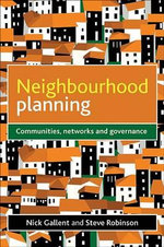 Neighbourhood Planning : Communities, Networks and Governance - Nick Gallent