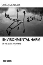 Environmental Harm : An Eco-Justice Perspective - Rob White