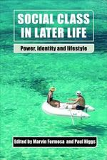 Social Class in Later Life : Power, Identity and Lifestyle - Marvin Formosa