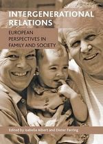 Intergenerational Relations : European Perspectives in Family and Society
