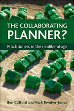 The Collaborating Planner? : Practitioners in the Neoliberal Age - Ben Clifford