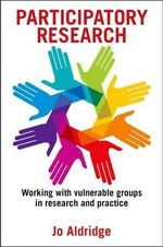 Participatory Research : Working with Vulnerable Groups in Research and Practice - Jo Aldridge