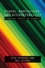 School Admissions and Accountability : Planning, Choice or Chance? - Mike Feintuck