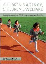 Children's Agency, Children's Welfare : A Dialogical Approach to Child Development, Policy and Practice - Carolus van Nijnatten