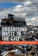 Organising Waste in the City : International Perspectives on Narratives and Practices
