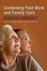 Combining Paid Work and Family Care : Policies and Experiences in International Perspective