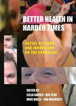 Better Health in Harder Times : Active Citizens and Innovation on the Frontline