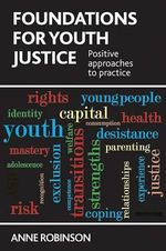 Foundations for Youth Justice : Positive Approaches to Practice - Anne Robinson