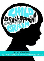 Child development and the brain : An introduction - Rob Abbott