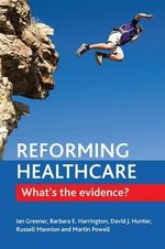 Reforming Healthcare : What's the Evidence? - Ian Greener