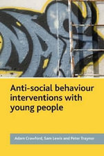 Anti-Social Behaviour Interventions with Young People : Active Citizens and Innovation on the Frontline - Adam Crawford