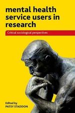 Mental Health Service Users in Research : Critical Sociological Perspectives