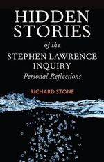 The Hidden Stories of the Stephen Lawrence Inquiry : Personal Reflections - Richard Stone