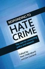 Responding to Hate Crime : The Case for Connecting Policy and Research