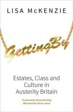 Getting by : Estates, Class and Culture in Austerity Britain - Lisa McKenzie