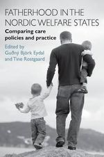 Fatherhood in the Nordic Welfare States : Comparing Care Policies and Practice