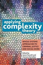 Applying complexity theory : Whole systems approaches to criminal justice and social work