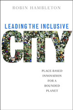 Leading the inclusive city : Place-based innovation for a bounded planet - Robin Hambleton