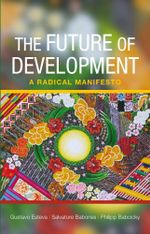 The future of development : A radical manifesto - Gustavo Esteva