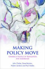 Making Policy Move : Towards a Politics of Translation and Assemblage - John Clarke