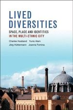 Lived Diversities : Space, Place and Identities in the Multi-ethnic City - Charles Husband