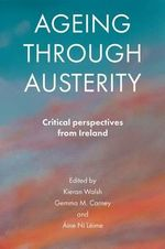 Ageing Through Austerity : Critical Perspectives from Ireland