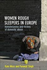 Women Rough Sleepers in Europe : Homelessness and Victims of Domestic Abuse - Kate Moss