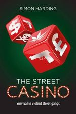 The Street Casino : Survival in Violent Street Gangs - Simon Harding
