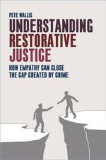 Understanding Restorative Justice : How Empathy Can Close the Gap Created by Crime - Pete Wallis