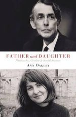 Father and Daughter : Patriarchy, Gender and Social Science - Ann Oakley