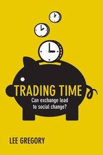Trading Time : Can Exchange Lead to Social Change? - Lee Gregory