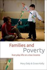 Families and Poverty : Everyday Life on a Low Income - Mary Daly