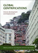 Global gentrifications : Uneven development and displacement