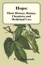 Hops : Their History, Botany, Chemistry and Medicinal Uses - , P. Simmonds
