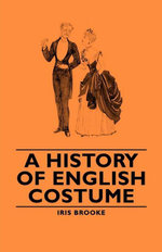 A History of English Costume - , Iris Brooke