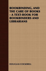 Bookbinding and the Care of Books : A Text-Book for Bookbinders and Librarians - , Douglas Cockerell